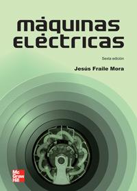Máquinas eléctricas / Jesús Fraile Mora (6ª ed.) | B0100 FRA MAQ