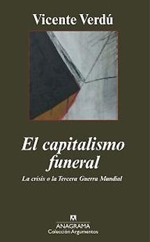 El capitalismo funeral : la crisis o la Tercera Guerra Mundial / Daniel Verdú